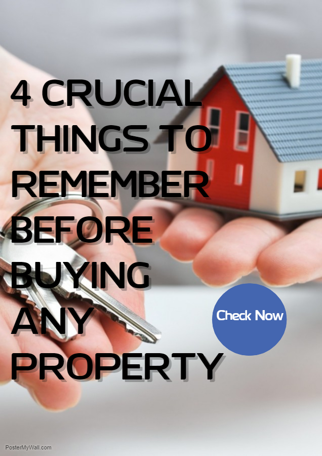 4 Crucial Things To Remember Before Buying Any Property