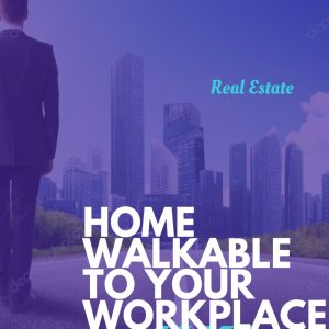 Choose your home which is walk-able to your workplace.